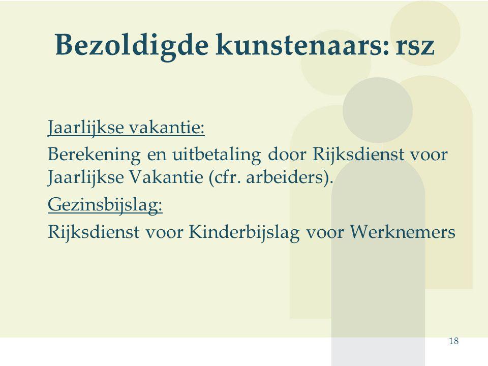 18 Bezoldigde kunstenaars: rsz Jaarlijkse vakantie: Berekening en uitbetaling door Rijksdienst voor Jaarlijkse Vakantie (cfr. arbeiders). Gezinsbijsla
