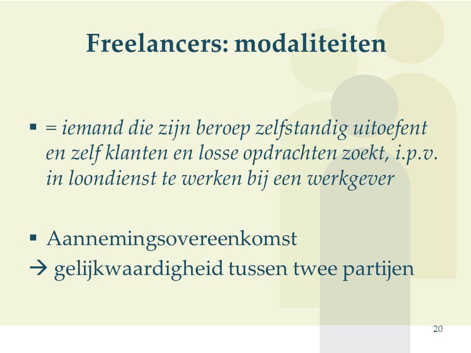 20 Freelancers: modaliteiten  = iemand die zijn beroep zelfstandig uitoefent en zelf klanten en losse opdrachten zoekt, i.p.v. in loondienst te werke
