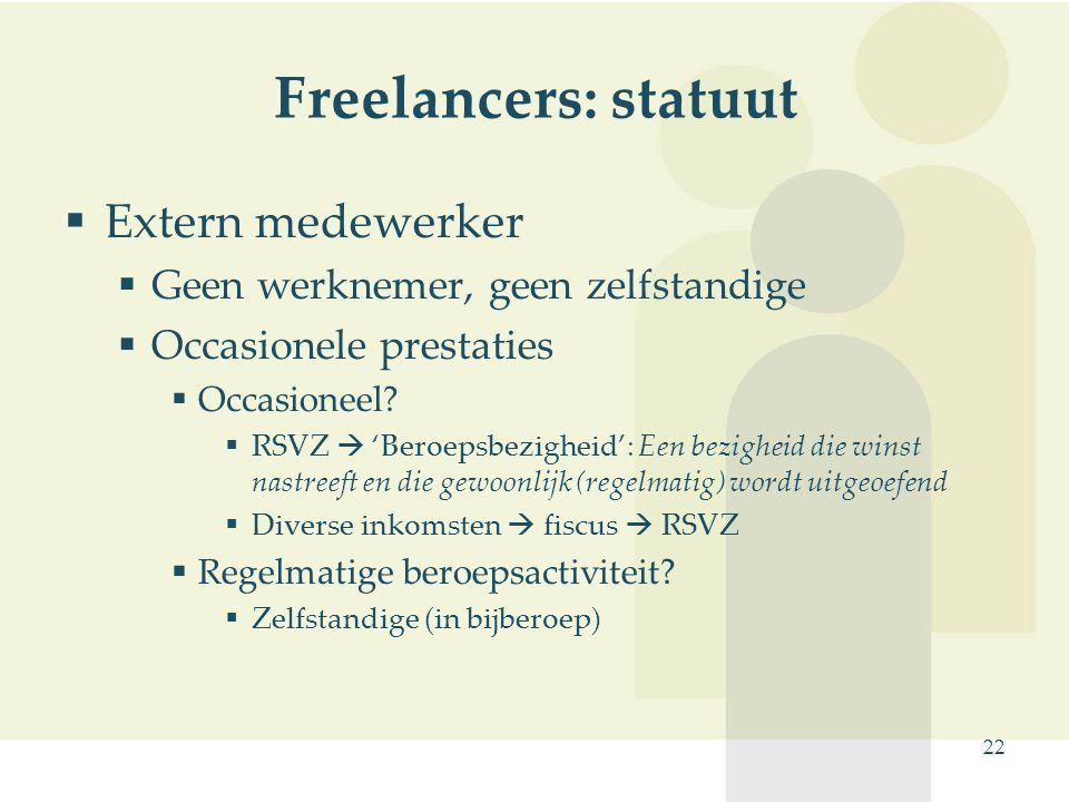 22 Freelancers: statuut  Extern medewerker  Geen werknemer, geen zelfstandige  Occasionele prestaties  Occasioneel?  RSVZ  'Beroepsbezigheid': E