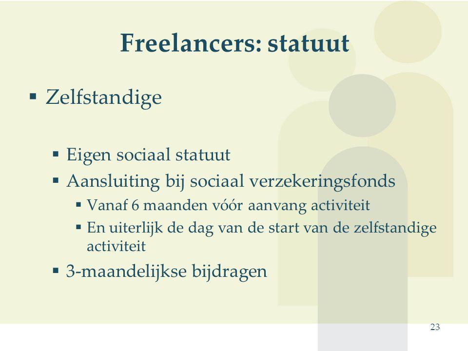 23 Freelancers: statuut  Zelfstandige  Eigen sociaal statuut  Aansluiting bij sociaal verzekeringsfonds  Vanaf 6 maanden vóór aanvang activiteit 