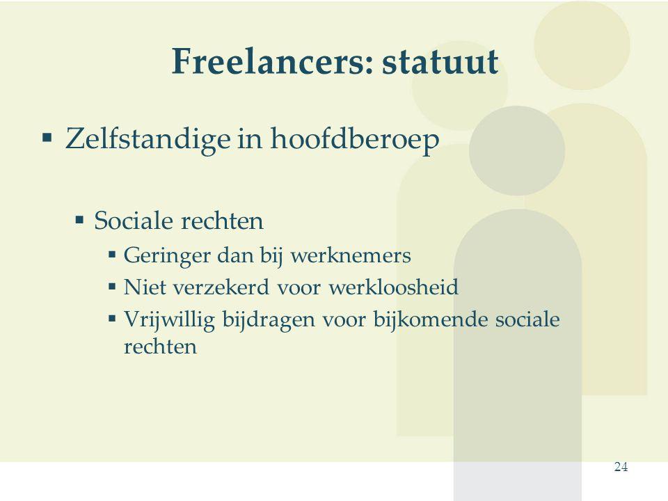 24 Freelancers: statuut  Zelfstandige in hoofdberoep  Sociale rechten  Geringer dan bij werknemers  Niet verzekerd voor werkloosheid  Vrijwillig