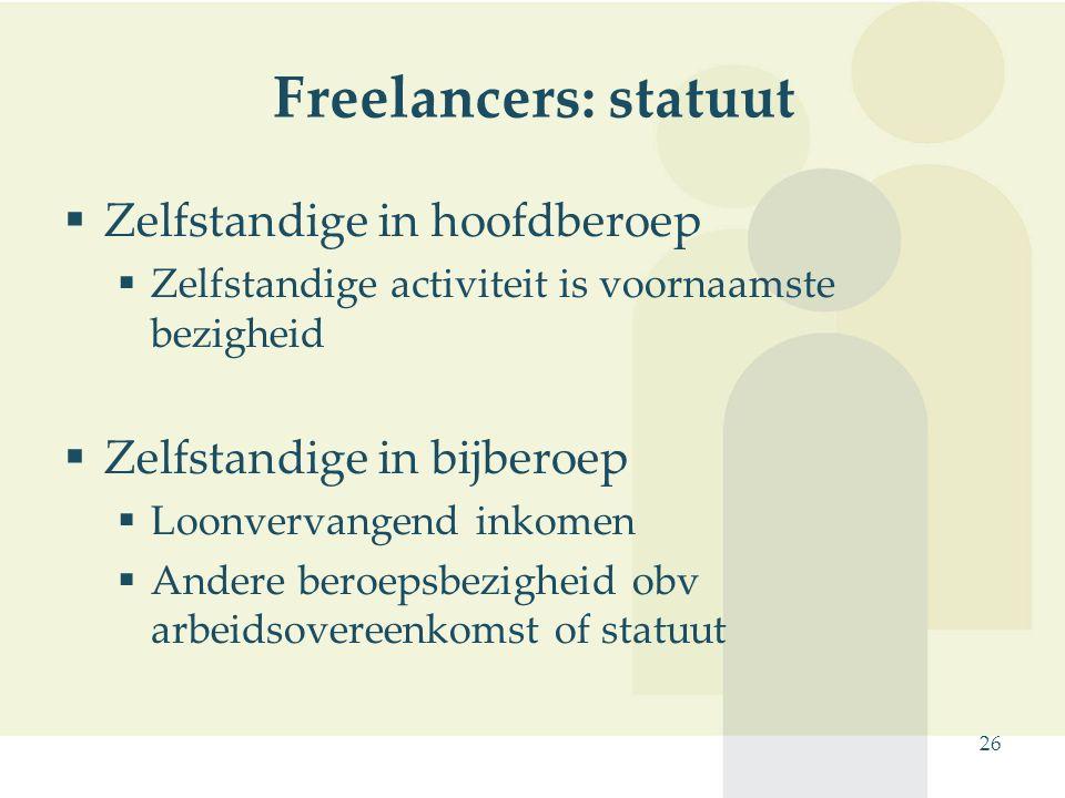 26 Freelancers: statuut  Zelfstandige in hoofdberoep  Zelfstandige activiteit is voornaamste bezigheid  Zelfstandige in bijberoep  Loonvervangend