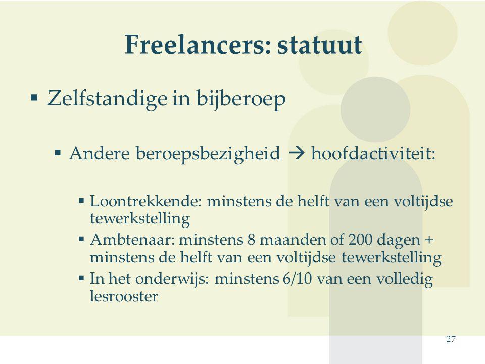 27 Freelancers: statuut  Zelfstandige in bijberoep  Andere beroepsbezigheid  hoofdactiviteit:  Loontrekkende: minstens de helft van een voltijdse