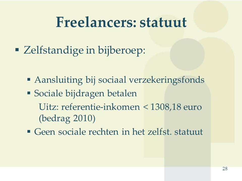 28 Freelancers: statuut  Zelfstandige in bijberoep:  Aansluiting bij sociaal verzekeringsfonds  Sociale bijdragen betalen Uitz: referentie-inkomen