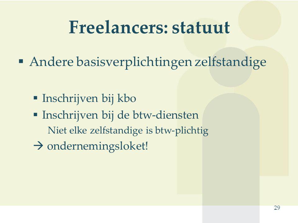 29 Freelancers: statuut  Andere basisverplichtingen zelfstandige  Inschrijven bij kbo  Inschrijven bij de btw-diensten Niet elke zelfstandige is bt