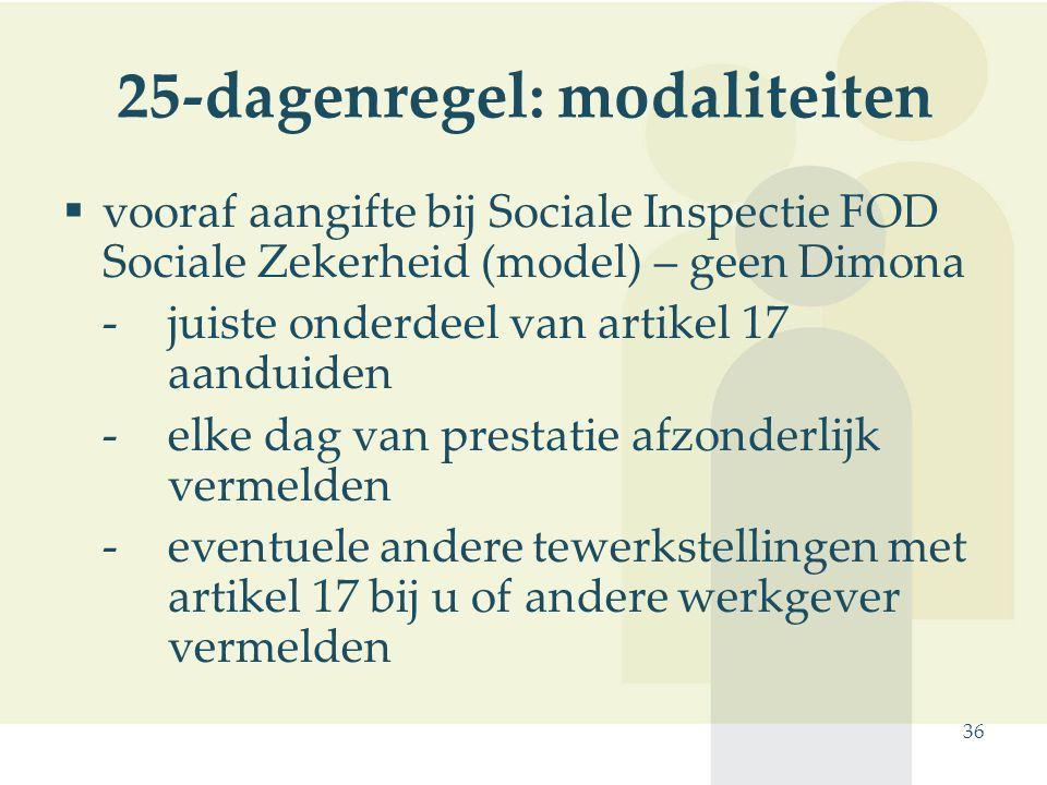 36 25-dagenregel: modaliteiten  vooraf aangifte bij Sociale Inspectie FOD Sociale Zekerheid (model) – geen Dimona -juiste onderdeel van artikel 17 aa