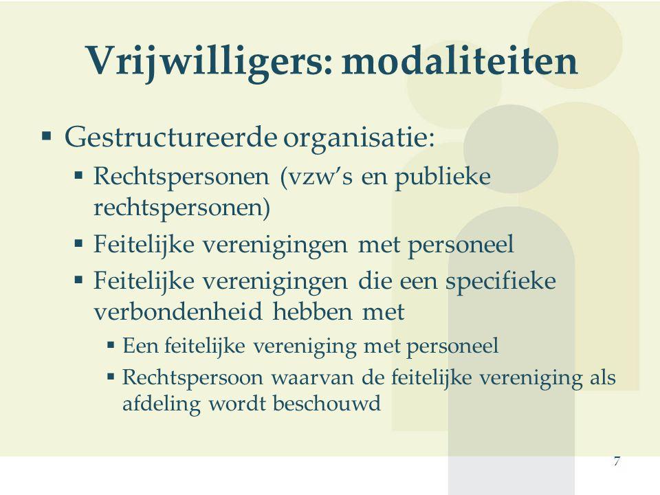 7 Vrijwilligers: modaliteiten  Gestructureerde organisatie:  Rechtspersonen (vzw's en publieke rechtspersonen)  Feitelijke verenigingen met persone