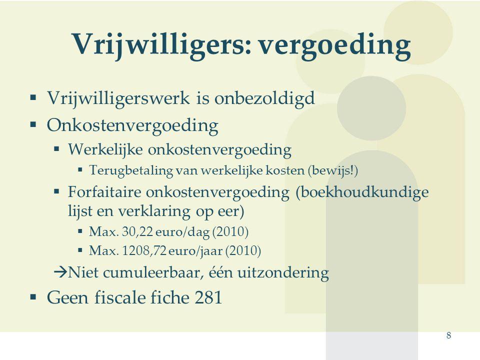 8 Vrijwilligers: vergoeding  Vrijwilligerswerk is onbezoldigd  Onkostenvergoeding  Werkelijke onkostenvergoeding  Terugbetaling van werkelijke kos