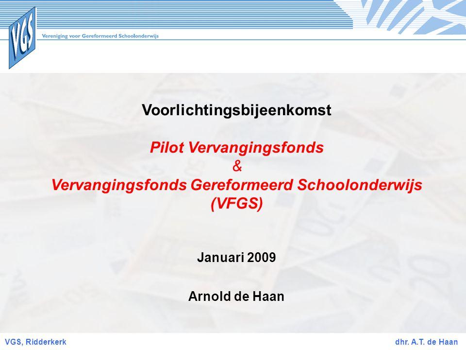 Voorlichtingsbijeenkomst Pilot Vervangingsfonds & Vervangingsfonds Gereformeerd Schoolonderwijs (VFGS) Januari 2009 Arnold de Haan VGS, Ridderkerk dhr