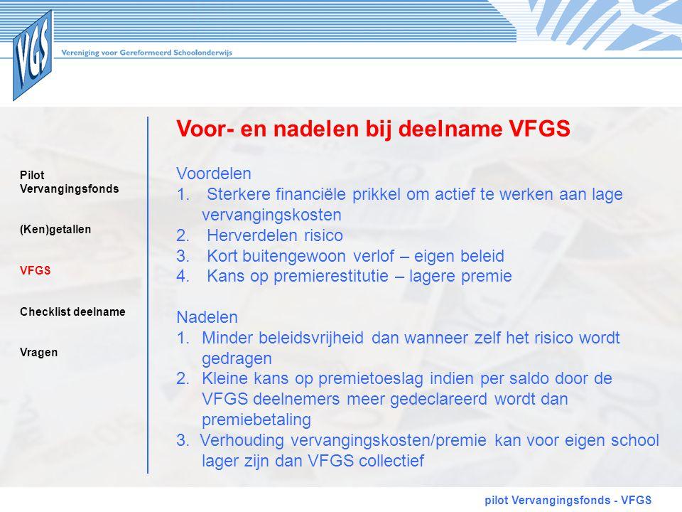 Voor- en nadelen bij deelname VFGS pilot Vervangingsfonds - VFGS Voordelen 1. Sterkere financiële prikkel om actief te werken aan lage vervangingskost