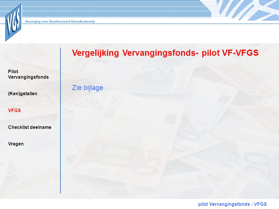 Vergelijking Vervangingsfonds- pilot VF-VFGS pilot Vervangingsfonds - VFGS Zie bijlage Pilot Vervangingsfonds (Ken)getallen VFGS Checklist deelname Vr