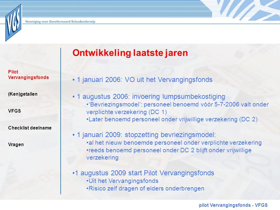 Ontwikkeling laatste jaren pilot Vervangingsfonds - VFGS • 1 januari 2006: VO uit het Vervangingsfonds • 1 augustus 2006: invoering lumpsumbekostiging