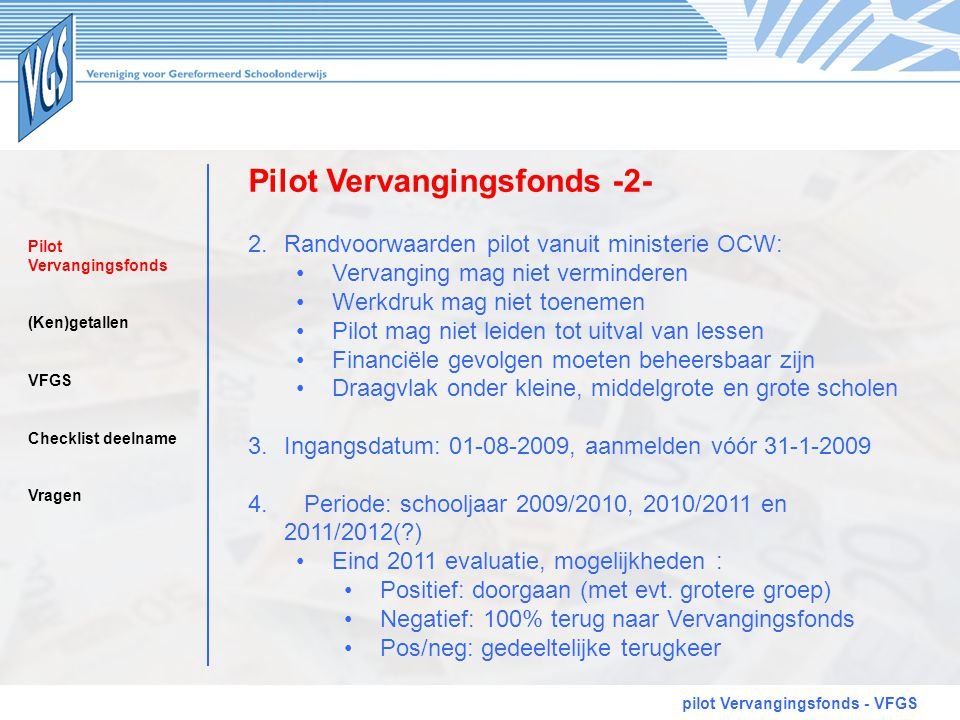 Pilot Vervangingsfonds -2- pilot Vervangingsfonds - VFGS 2.Randvoorwaarden pilot vanuit ministerie OCW: •Vervanging mag niet verminderen •Werkdruk mag