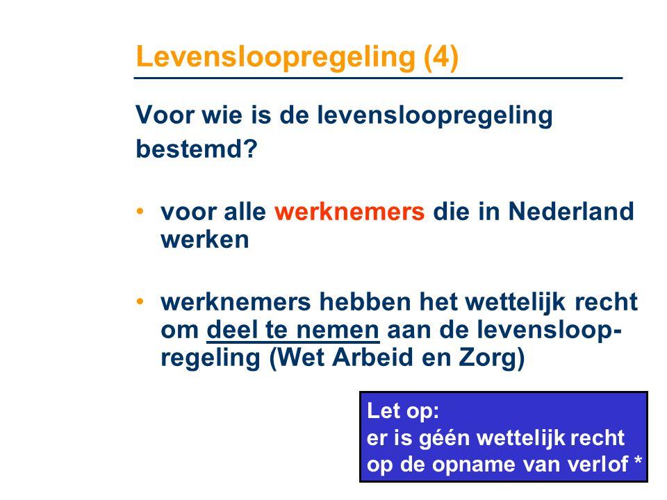 Levensloopregeling (4) Voor wie is de levensloopregeling bestemd? •voor alle werknemers die in Nederland werken •werknemers hebben het wettelijk recht