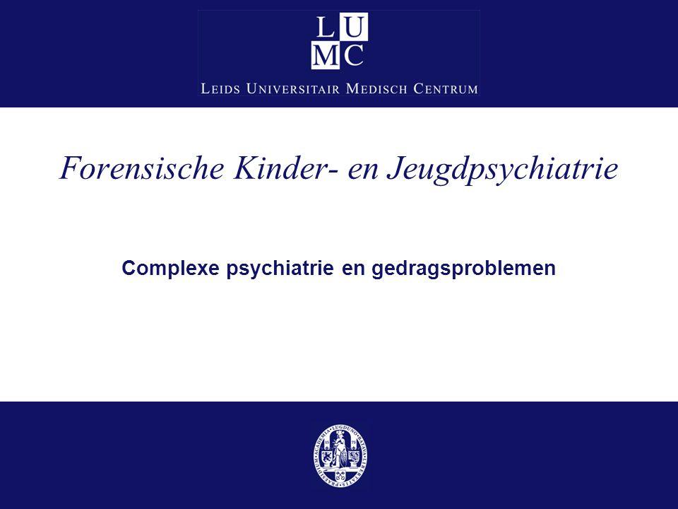 Forensische Kinder- en Jeugdpsychiatrie Complexe psychiatrie en gedragsproblemen juli '141
