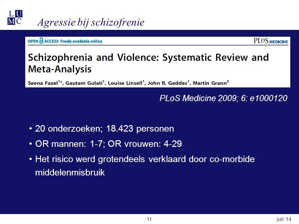 Agressie bij schizofrenie PLoS Medicine 2009; 6: e1000120 •20 onderzoeken; 18.423 personen •OR mannen: 1-7; OR vrouwen: 4-29 •Het risico werd grotendeels verklaard door co-morbide middelenmisbruik juli '1411