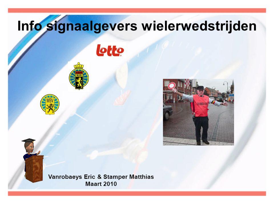 Info signaalgevers wielerwedstrijden Vanrobaeys Eric & Stamper Matthias Maart 2010
