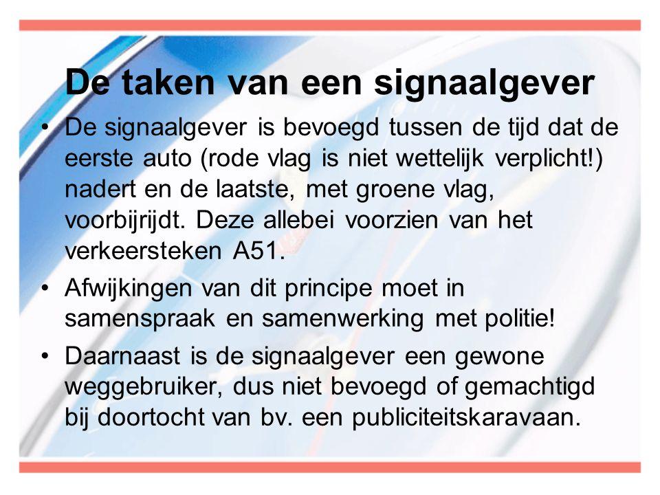 De taken van een signaalgever •De signaalgever is bevoegd tussen de tijd dat de eerste auto (rode vlag is niet wettelijk verplicht!) nadert en de laat