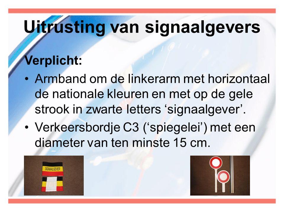 Uitrusting van signaalgevers Verplicht: •Armband om de linkerarm met horizontaal de nationale kleuren en met op de gele strook in zwarte letters 'sign