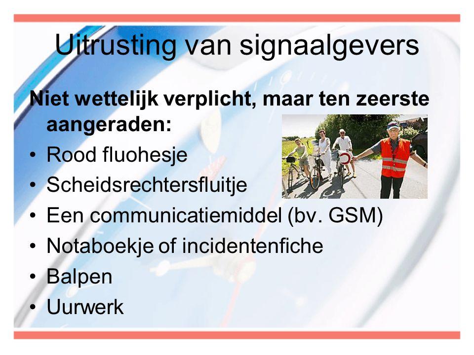Uitrusting van signaalgevers Niet wettelijk verplicht, maar ten zeerste aangeraden: •Rood fluohesje •Scheidsrechtersfluitje •Een communicatiemiddel (b