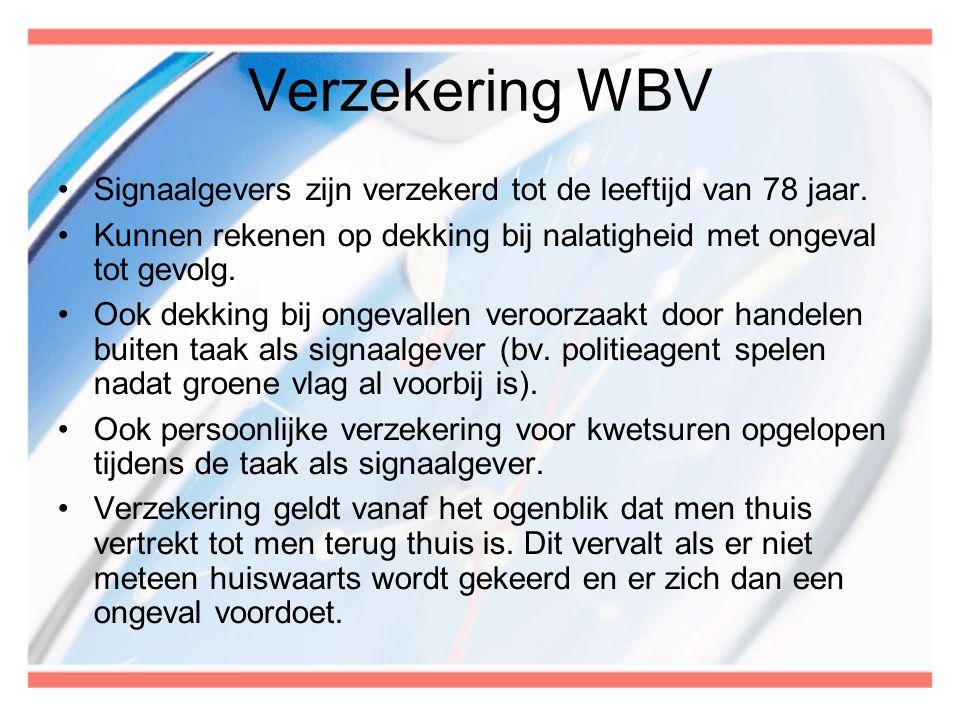 Verzekering WBV •Signaalgevers zijn verzekerd tot de leeftijd van 78 jaar. •Kunnen rekenen op dekking bij nalatigheid met ongeval tot gevolg. •Ook dek