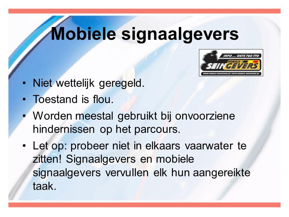 Mobiele signaalgevers •Niet wettelijk geregeld. •Toestand is flou. •Worden meestal gebruikt bij onvoorziene hindernissen op het parcours. •Let op: pro