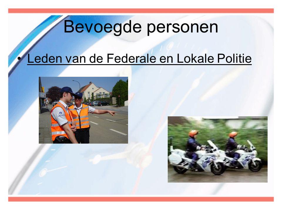 Bevoegde personen •Leden van de Federale en Lokale Politie