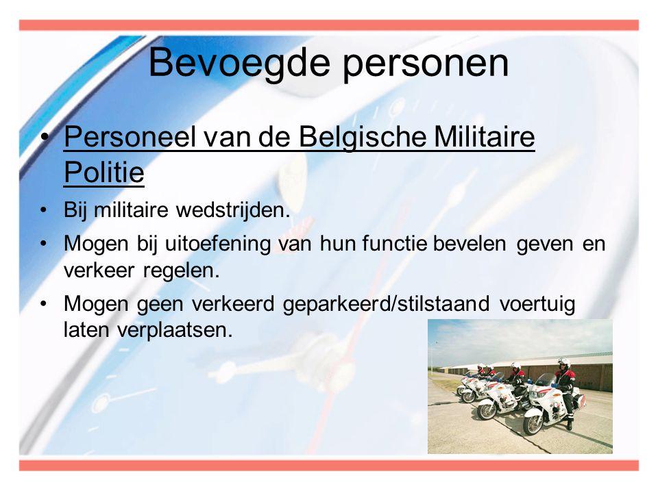 Bevoegde personen •Personeel van de Belgische Militaire Politie •Bij militaire wedstrijden. •Mogen bij uitoefening van hun functie bevelen geven en ve