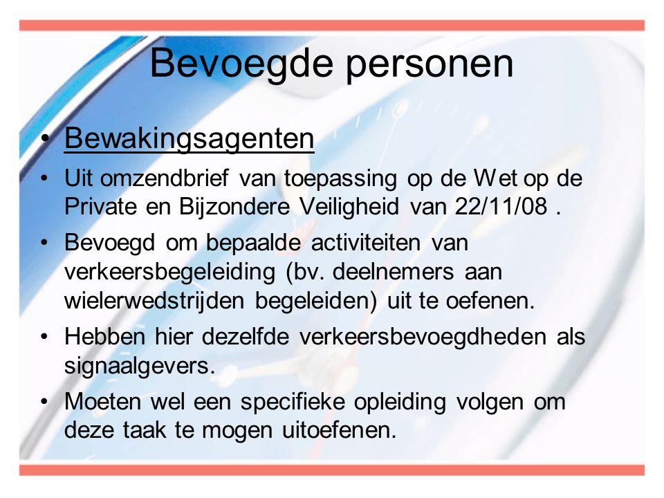 Bevoegde personen •Bewakingsagenten •Uit omzendbrief van toepassing op de Wet op de Private en Bijzondere Veiligheid van 22/11/08. •Bevoegd om bepaald