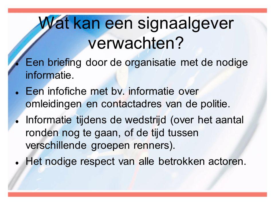 Wat kan een signaalgever verwachten?  Een briefing door de organisatie met de nodige informatie.  Een infofiche met bv. informatie over omleidingen