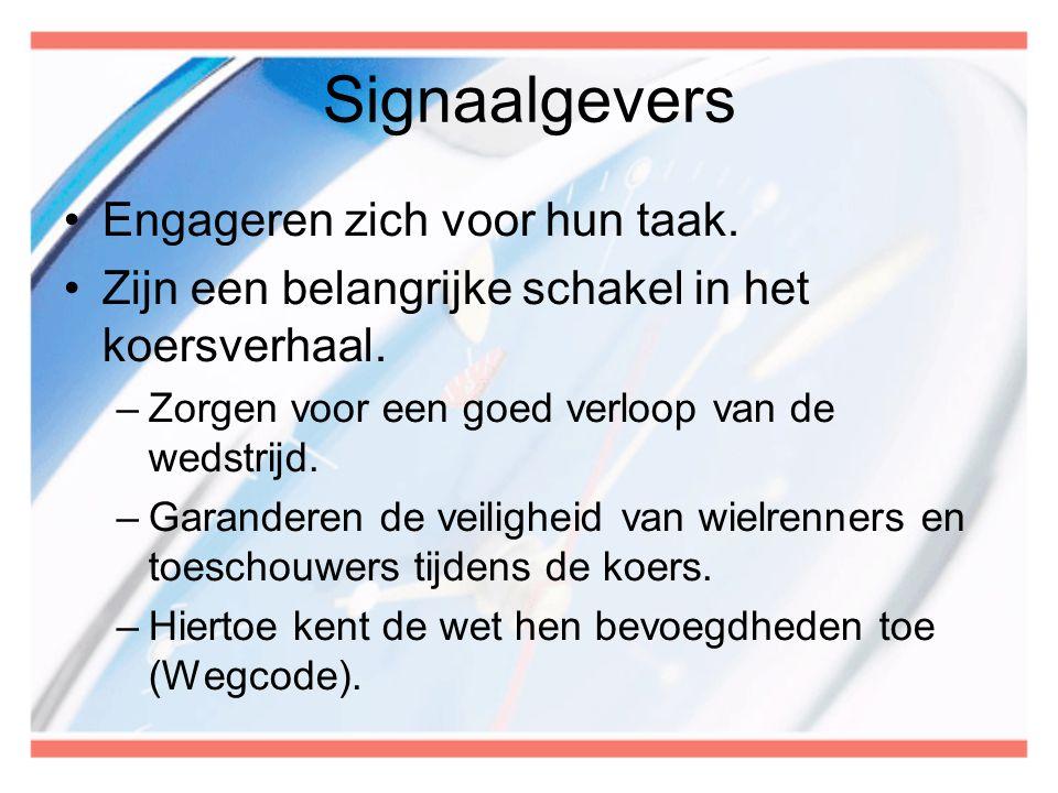 Signaalgevers •Engageren zich voor hun taak. •Zijn een belangrijke schakel in het koersverhaal. –Zorgen voor een goed verloop van de wedstrijd. –Garan