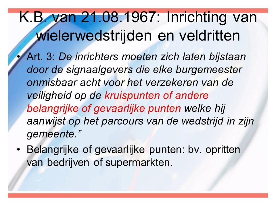 K.B. van 21.08.1967: Inrichting van wielerwedstrijden en veldritten •Art. 3: De inrichters moeten zich laten bijstaan door de signaalgevers die elke b