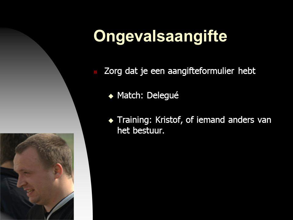 04-09-09 Ongevalsaangifte  Zorg dat je een aangifteformulier hebt  Match: Delegué  Training: Kristof, of iemand anders van het bestuur.