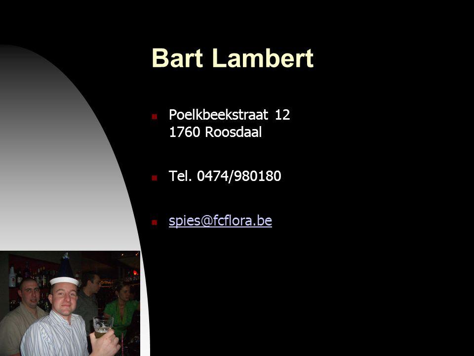 04-09-09 Bart Lambert  Poelkbeekstraat 12 1760 Roosdaal  Tel. 0474/980180  spies@fcflora.be spies@fcflora.be