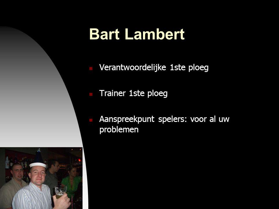 04-09-09 Bart Lambert  Verantwoordelijke 1ste ploeg  Trainer 1ste ploeg  Aanspreekpunt spelers: voor al uw problemen