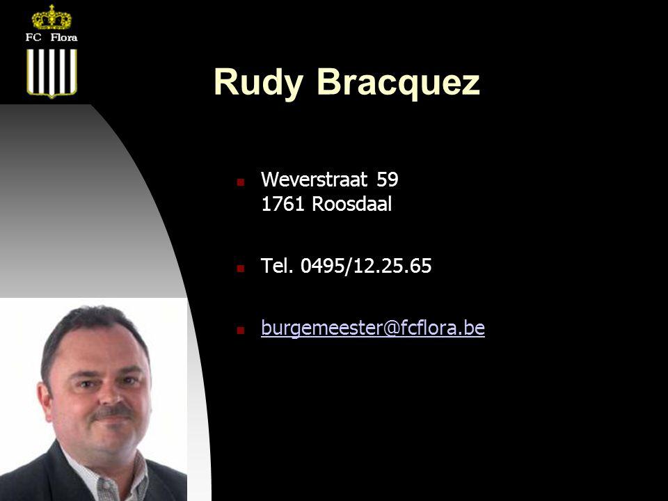 04-09-09 Rudy Bracquez  Weverstraat 59 1761 Roosdaal  Tel. 0495/12.25.65  burgemeester@fcflora.be burgemeester@fcflora.be