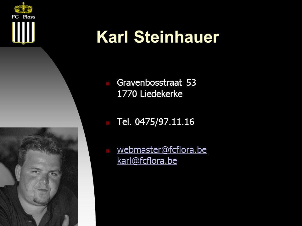 22-08-08 Karl Steinhauer  Gravenbosstraat 53 1770 Liedekerke  Tel. 0475/97.11.16  webmaster@fcflora.be karl@fcflora.be webmaster@fcflora.be karl@fc