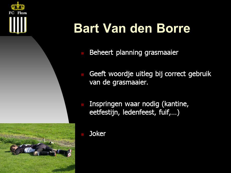 22-08-08 Bart Van den Borre  Beheert planning grasmaaier  Geeft woordje uitleg bij correct gebruik van de grasmaaier.  Inspringen waar nodig (kanti