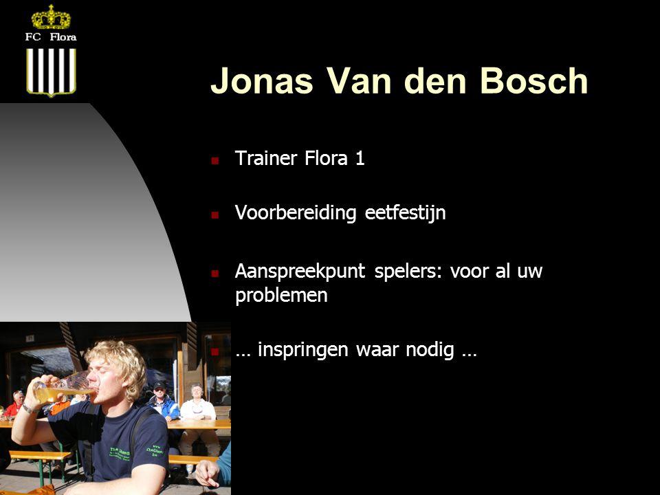 22-08-08 Jonas Van den Bosch  Trainer Flora 1  Voorbereiding eetfestijn  Aanspreekpunt spelers: voor al uw problemen  … inspringen waar nodig …