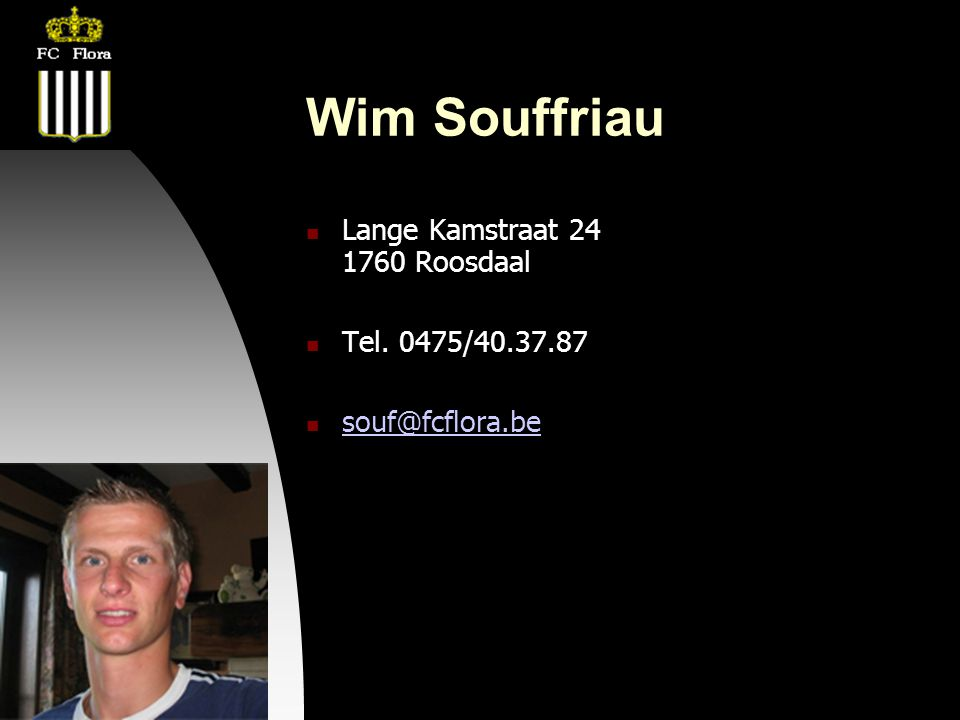 22-08-08 Wim Souffriau  Lange Kamstraat 24 1760 Roosdaal  Tel. 0475/40.37.87  souf@fcflora.be souf@fcflora.be