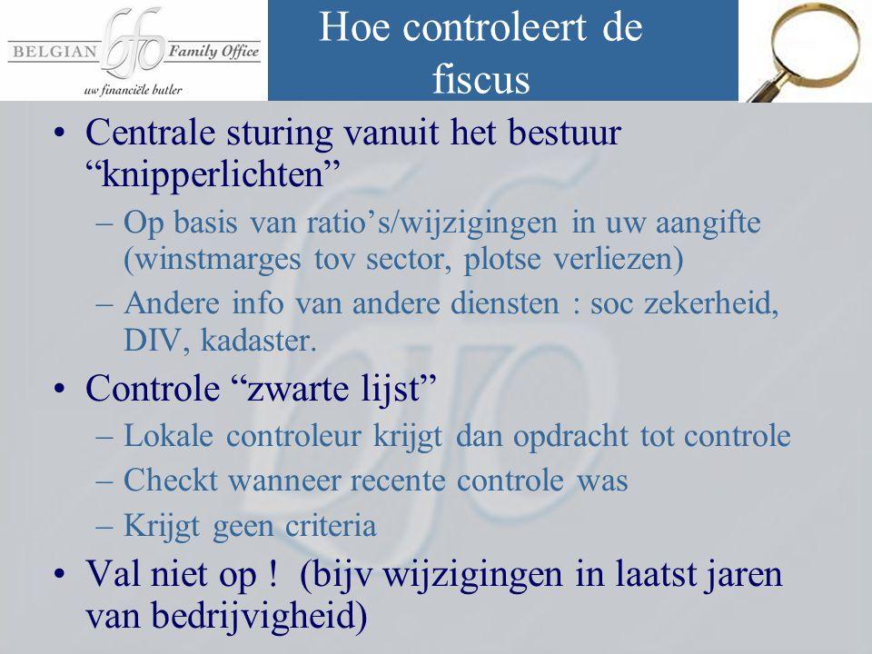 """Hoe controleert de fiscus •Centrale sturing vanuit het bestuur """"knipperlichten"""" –Op basis van ratio's/wijzigingen in uw aangifte (winstmarges tov sect"""