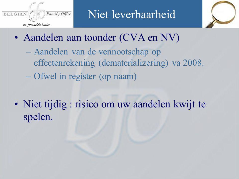 Niet leverbaarheid •Aandelen aan toonder (CVA en NV) –Aandelen van de vennootschap op effectenrekening (dematerializering) va 2008. –Ofwel in register
