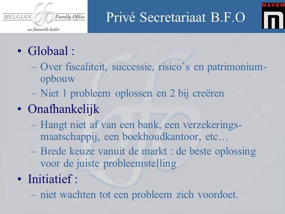 Privé Secretariaat B.F.O •Globaal : –Over fiscaliteit, successie, risico's en patrimonium- opbouw –Niet 1 probleem oplossen en 2 bij creëren •Onafhank