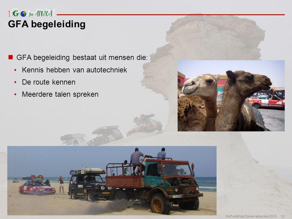 13 GoForAfrica Zomer-retourreis 2010  GFA begeleiding bestaat uit mensen die: •Kennis hebben van autotechniek •De route kennen •Meerdere talen spreken GFA begeleiding