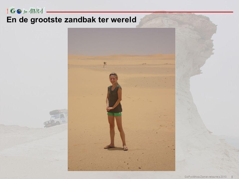 8 GoForAfrica Zomer-retourreis 2010 En de grootste zandbak ter wereld