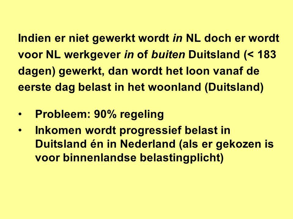 Indien er niet gewerkt wordt in NL doch er wordt voor NL werkgever in of buiten Duitsland (< 183 dagen) gewerkt, dan wordt het loon vanaf de eerste dag belast in het woonland (Duitsland) •Probleem: 90% regeling •Inkomen wordt progressief belast in Duitsland én in Nederland (als er gekozen is voor binnenlandse belastingplicht)