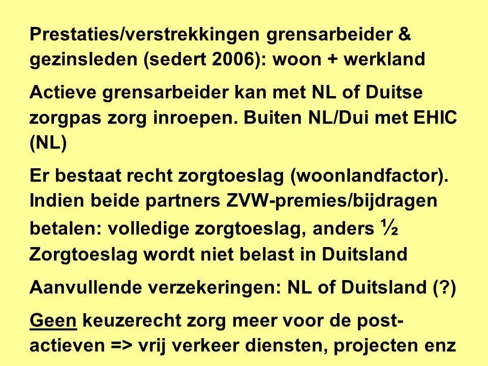 Prestaties/verstrekkingen grensarbeider & gezinsleden (sedert 2006): woon + werkland Actieve grensarbeider kan met NL of Duitse zorgpas zorg inroepen.