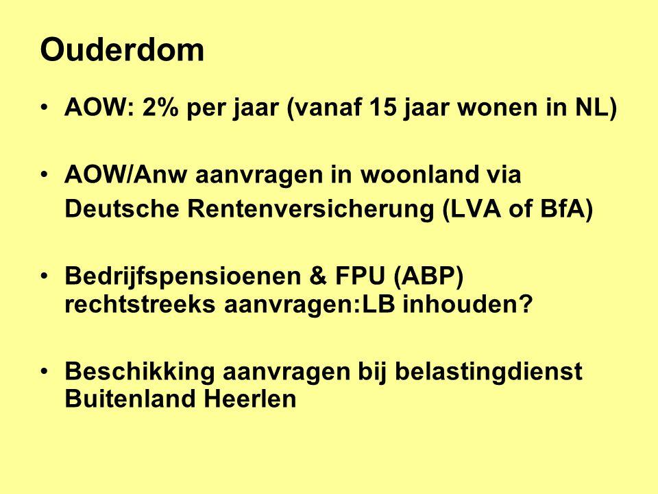 Ouderdom •AOW: 2% per jaar (vanaf 15 jaar wonen in NL) •AOW/Anw aanvragen in woonland via Deutsche Rentenversicherung (LVA of BfA) •Bedrijfspensioenen & FPU (ABP) rechtstreeks aanvragen:LB inhouden.