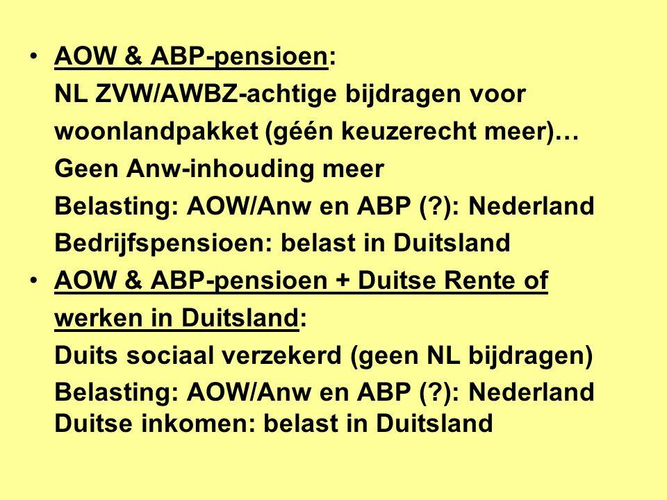 •AOW & ABP-pensioen: NL ZVW/AWBZ-achtige bijdragen voor woonlandpakket (géén keuzerecht meer)… Geen Anw-inhouding meer Belasting: AOW/Anw en ABP (?): Nederland Bedrijfspensioen: belast in Duitsland •AOW & ABP-pensioen + Duitse Rente of werken in Duitsland: Duits sociaal verzekerd (geen NL bijdragen) Belasting: AOW/Anw en ABP (?): Nederland Duitse inkomen: belast in Duitsland