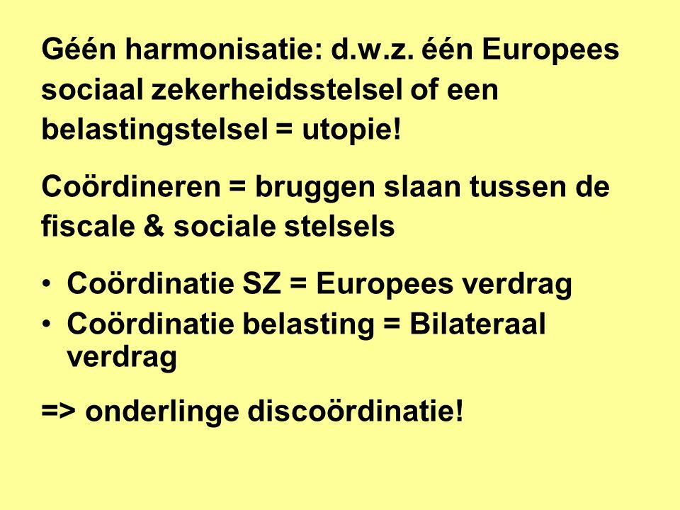 Géén harmonisatie: d.w.z.één Europees sociaal zekerheidsstelsel of een belastingstelsel = utopie.